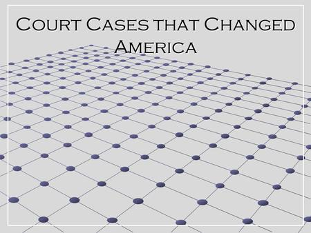 Court Cases that Changed America. Facts of the Case Justice William Marbury was appointed to a federal judge position in the last few hours of John Adam's.