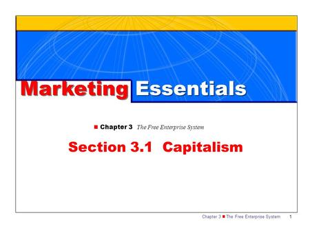 Chapter 3 The Free Enterprise System1 Section 3.1 Capitalism Marketing Essentials.