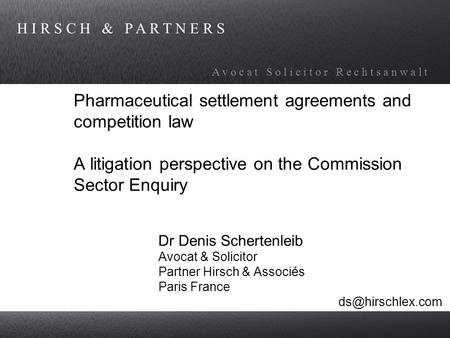 H I R S C H & P A R T N E R S A v o c a t S o l i c i t o r R e c h t s a n w a l t Pharmaceutical settlement agreements and competition law A litigation.