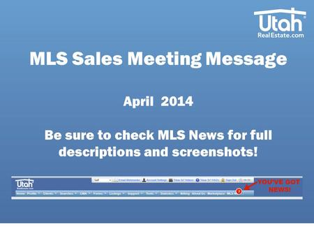 MLS Sales Meeting Message April 2014 Be sure to check MLS News for full descriptions and screenshots!