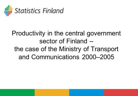 Productivity in the central government sector of Finland – the case of the Ministry of Transport and Communications 2000–2005.