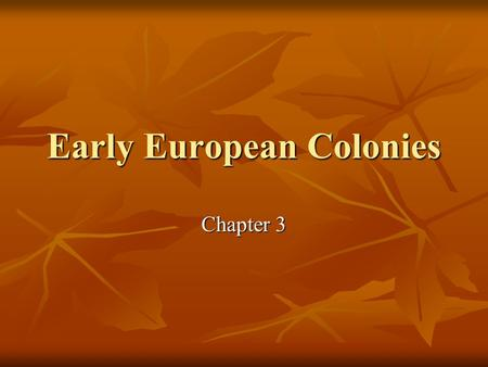 Early European Colonies Chapter 3. Focus Questions What purpose did the colonies serve? What purpose did the colonies serve? What were the similarities.