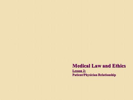 Medical Law and Ethics Lesson 2: Patient/Physician Relationship.