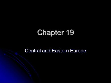 Chapter 19 Central and Eastern Europe. Section 1 --Poland National Identity- Poland has maintained this sense of what characteristics make them a nation.