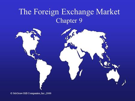 © McGraw Hill Companies, Inc.,2000 The Foreign Exchange Market Chapter 9.
