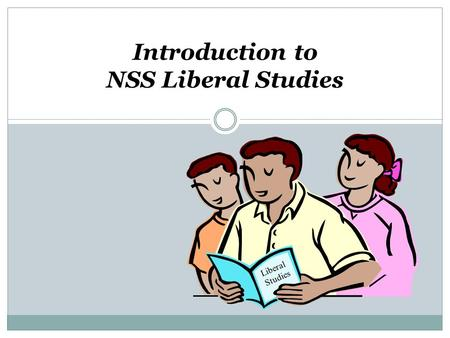 Introduction to NSS Liberal Studies Liberal Studies.