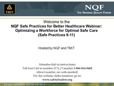1 Welcome to the NQF Safe Practices for Better Healthcare Webinar: Optimizing a Workforce for Optimal Safe Care (Safe Practices 9-11) Hosted by NQF and.