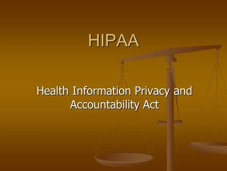 HIPAA Health Information Privacy and Accountability Act.