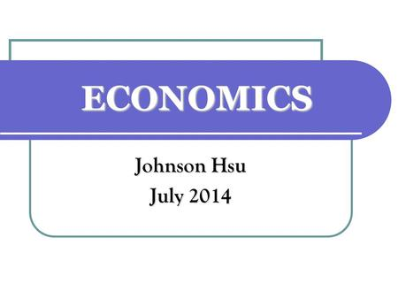 ECONOMICS Johnson Hsu July 2014.