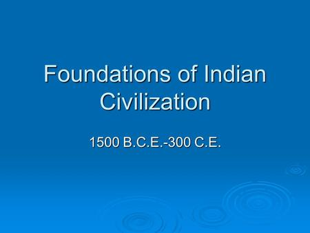 Foundations of Indian Civilization 1500 B.C.E.-300 C.E.