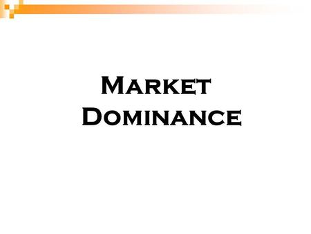 Market Dominance. Definition – Market Dominance Firms that have a high market share. Market share can be measured by the share of sales or customers in.
