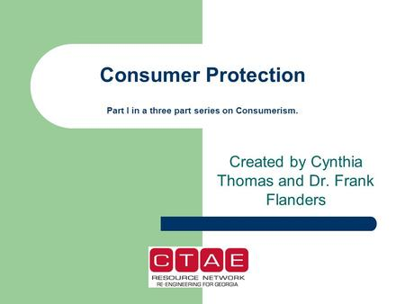 Consumer Protection Part I in a three part series on Consumerism. Created by Cynthia Thomas and Dr. Frank Flanders.