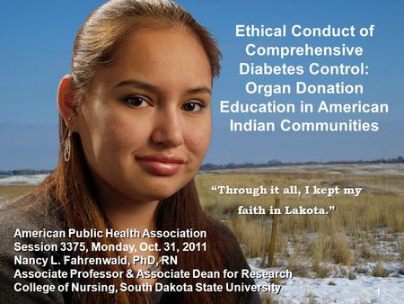"1 of 151 ""Through it all, I kept my faith in Lakota."" 1 Ethical Conduct of Comprehensive Diabetes Control: Organ Donation Education in American Indian."