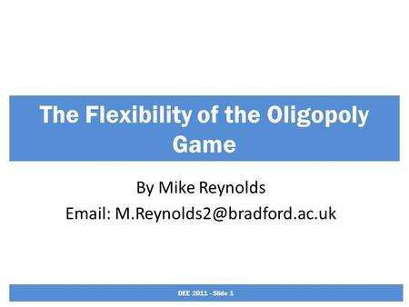 The Flexibility of the Oligopoly Game By Mike Reynolds   DEE 2011 - Slide 1.