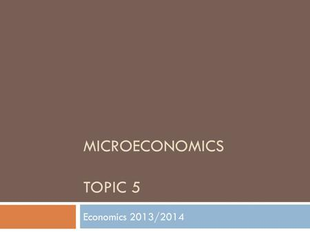 MICROECONOMICS TOPIC 5 Economics 2013/2014 TYPES OF MARKET.