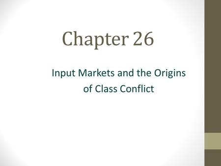 Chapter 26 Input Markets and the Origins of Class Conflict.
