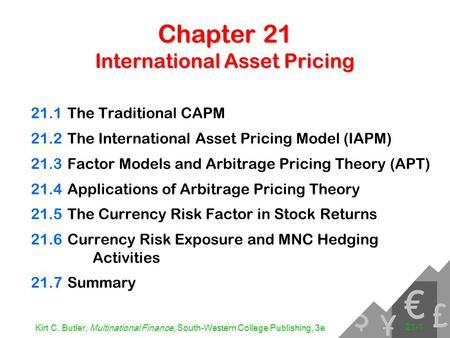 Kirt C. Butler, Multinational Finance, South-Western College Publishing, 3e 21-1 Chapter 21 International Asset Pricing 21.1The Traditional CAPM 21.2The.