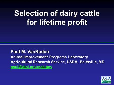 2002 Paul M. VanRaden Animal Improvement Programs Laboratory Agricultural Research Service, USDA, Beltsville, MD Selection of dairy.