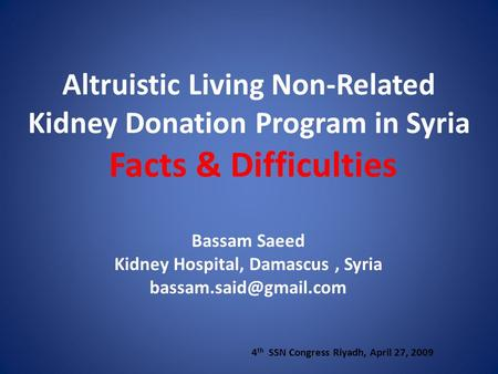 Altruistic Living Non-Related Kidney Donation Program in Syria Facts & Difficulties Bassam Saeed Kidney Hospital, Damascus, Syria