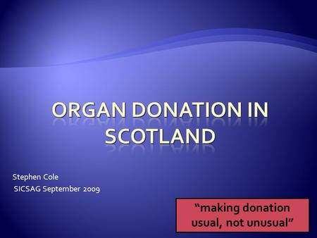 "Stephen Cole SICSAG September 2009 ""making donation usual, not unusual"""