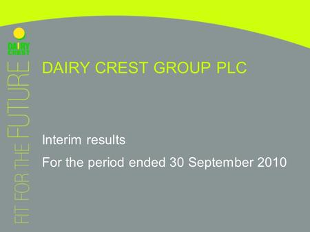 DAIRY CREST GROUP PLC Interim results For the period ended 30 September 2010.