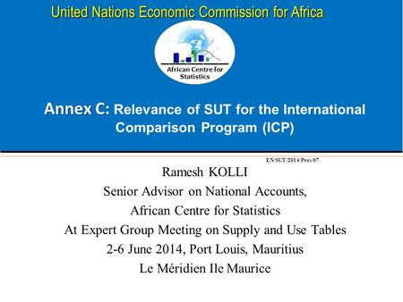 African Centre for Statistics United Nations Economic Commission for Africa Annex C: Annex C: Relevance of SUT for the International Comparison Program.