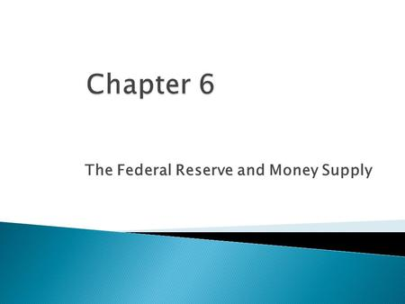 The Federal Reserve and Money Supply.  Takes sections for chapters 10, 14, & 15 from the Mishkin text (9 th edition), Federal Reserve reader, and www.federalreserve.govwww.federalreserve.gov.