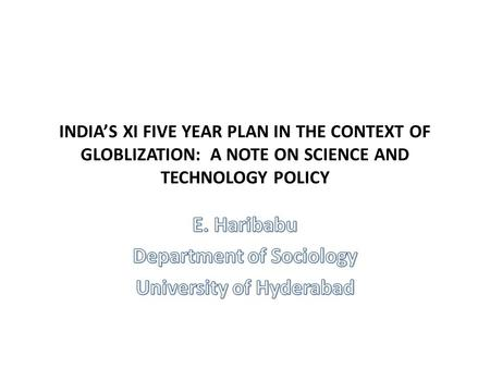 INDIA'S XI FIVE YEAR PLAN IN THE CONTEXT OF GLOBLIZATION: A NOTE ON SCIENCE AND TECHNOLOGY POLICY.