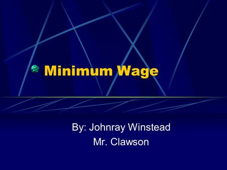 Minimum Wage By: Johnray Winstead Mr. Clawson. All I got is Two Dollars to me name man  If you lived by Minimum Wage your whole life, do you think you.