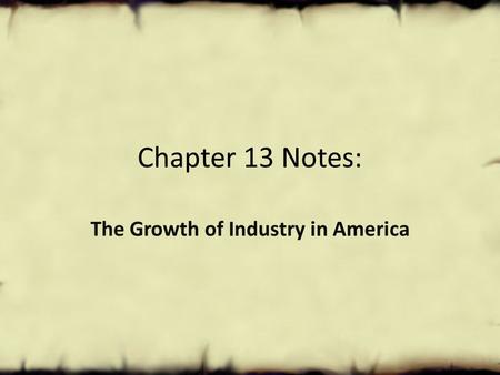 Chapter 13 Notes: The Growth of Industry in America.