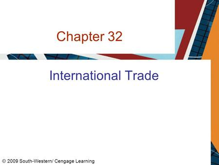 Chapter 32 International Trade © 2009 South-Western/ Cengage Learning.
