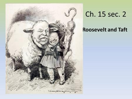 Ch. 15 sec. 2 Roosevelt and Taft. Roosevelt Revives the Presidency Roosevelt was a Social Darwinist, believed U.S. was in competition with other Nations,