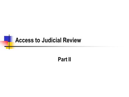 Access to Judicial Review Part II. 2 Procedural Violations and Causation: Agency Fails to do an EIS for a Dam How does failing to do the EIS make the.