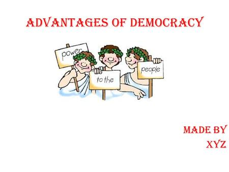 MADE BY XYZ ADVANTAGES OF DEMOCRACY. Peaceful Modifications in the Government Democracy can offer modifications in government without hostility. In a.