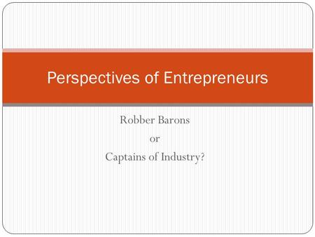Robber Barons or Captains of Industry? Perspectives of Entrepreneurs.