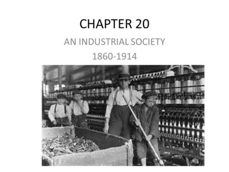CHAPTER 20 AN INDUSTRIAL SOCIETY 1860-1914. STANDARD TIME Who started standard time/time zones? – Railroads altered time for all of America – Standard.
