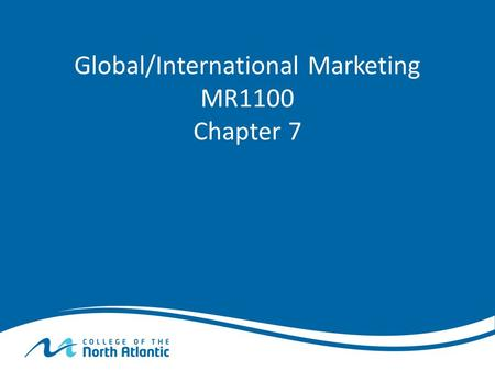 Global/International Marketing MR1100 Chapter 7. What is International Marketing? International Marketing is the Marketing across international boundaries.