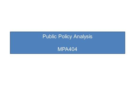 Public Policy Analysis MPA404. Definition of Public Policy  'Public': relating to, or affecting all the people of a country or state  'Policy': prudence.