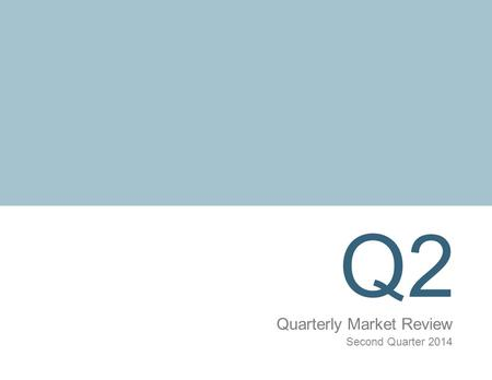 Q2 Quarterly Market Review Second Quarter 2014. Quarterly Market Review Second Quarter 2014 Overview: Market Summary US Stock Market Performance World.