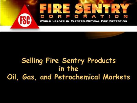 Selling Fire Sentry Products in the Oil, Gas, and Petrochemical Markets.