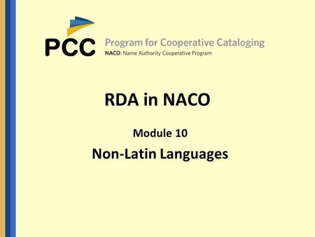 RDA in NACO Module 10 Non-Latin Languages. 2 2 RDA and AACR2 in Non-Latin Authority Work As in other areas, most NACO instructions on NAR creation are.