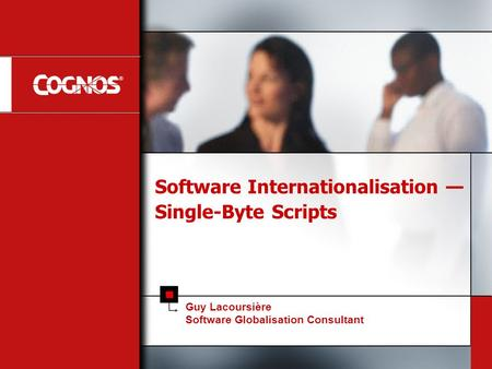 Software Internationalisation — Single-Byte Scripts Guy Lacoursière Software Globalisation Consultant.