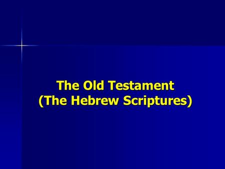 The Old Testament (The Hebrew Scriptures). Torah (Pentateuch) Five Books Five BooksGenesisExodusLeviticusNumbersDeuteronomy.