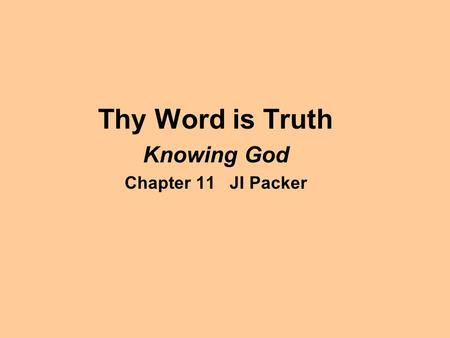 Thy Word is Truth Knowing God Chapter 11 JI Packer