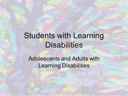 Students with Learning Disabilities Adolescents and Adults with Learning Disabilities.