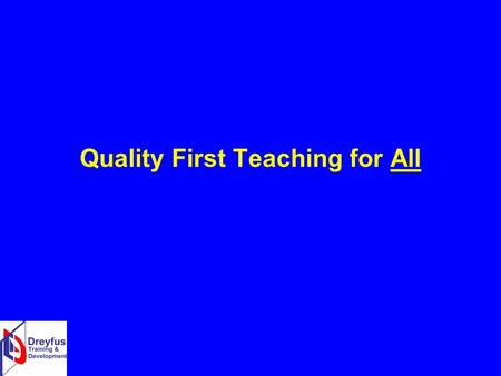 Quality First Teaching for All. Quality First Teaching for ALL A Top Priority for Schools! Context and Background.