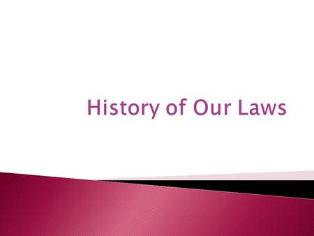 History of Our Laws.