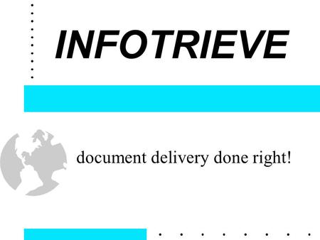 INFOTRIEVE document delivery done right!. Why Document Delivery?  Over 15 million article transactions last year for ILL and document delivery  More.