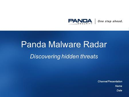 1 Panda Malware Radar Discovering hidden threats Channel Presentation Name Date.