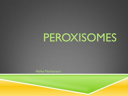 PEROXISOMES Haley Nathanson. WHAT ARE PEROXISOMES?  Peroxisomes are membrane-bound organelles found in the cytoplasm of eukaryotic cells.  Peroxisomes.